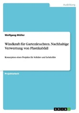 Windkraft für Gartenleuchten. Nachhaltige Verwertung von Plastikabfall