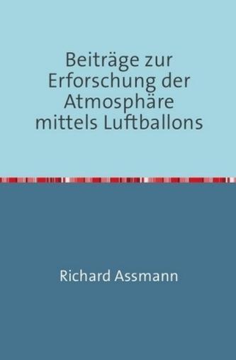 Beiträge zur Erforschung der Atmosphäre mittels des Luftballons