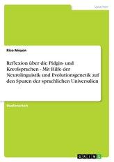 Reflexion über die Pidgin- und Kreolsprachen - Mit Hilfe der Neurolinguistik und Evolutionsgenetik auf den Spuren der sprachlich