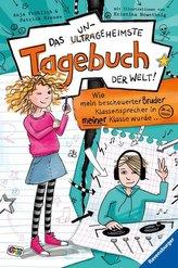 Das ungeheimste Tagebuch der Welt! Band 1: Wie mein bescheuerter Bruder Klassensprecher in meiner Klasse wurde ...