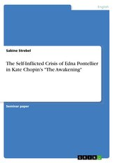 """The Self-Inflicted Crisis of Edna Pontellier in Kate Chopin\'s \""""The Awakening\"""""""
