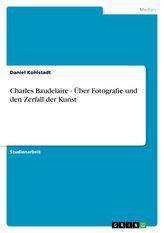 Charles Baudelaire - Über Fotografie und den Zerfall der Kunst