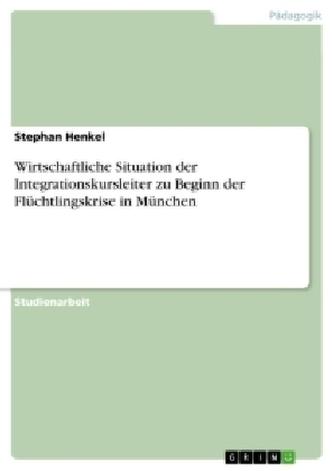 Wirtschaftliche Situation der Integrationskursleiter zu Beginn der Flüchtlingskrise in München
