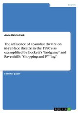 "The influence of absurdist theatre on in-yer-face theatre in the 1990\'s as exemplified by Beckett\'s ""Endgame\"" and Ravenhill\'s \""S"
