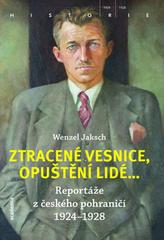 Ztracené vesnice, opuštění lidé... - Reportáže z českého pohraničí 1924-1928