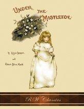 Under the Mistletoe (RW Classics Edition, Illustrated)