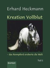 Kreation Vollblut - das Rennpferd eroberte die Welt (Band 1)