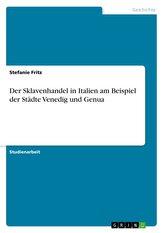 Der Sklavenhandel in Italien am Beispiel der Städte Venedig und Genua