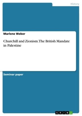 Churchill and Zionism. The British Mandate in Palestine