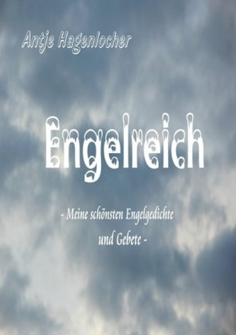 Engelreich - meine schönsten Engelgedichte und Gebete
