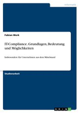 IT-Compliance. Grundlagen, Bedeutung und Möglichkeiten