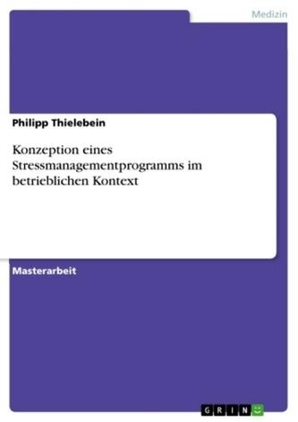 Konzeption eines Stressmanagementprogramms im betrieblichen Kontext