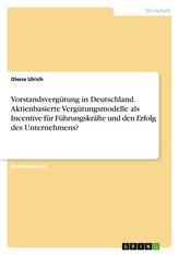 Vorstandsvergütung in Deutschland. Aktienbasierte Vergütungsmodelle als Incentive für Führungskräfte und den Erfolg des Unterneh