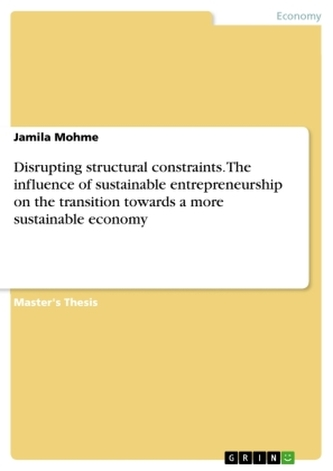 Disrupting structural constraints. The influence of sustainable entrepreneurship on the transition towards a more sustainable ec