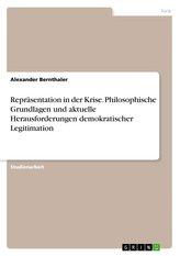 Repräsentation in der Krise. Philosophische Grundlagen und aktuelle Herausforderungen demokratischer Legitimation