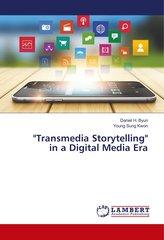 "\""Transmedia Storytelling\"" in a Digital Media Era"