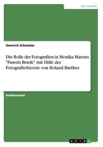 """Die Rolle der Fotografien in Monika Marons \""""Pawels Briefe\"""" mit Hilfe der Fotografietheorie von Roland Barthes"""