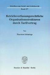 Betriebsverfassungsrechtliche Organisationsstrukturen durch Tarifvertrag