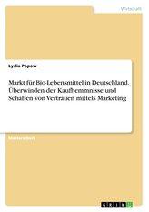 Markt für Bio-Lebensmittel in Deutschland. Überwinden der Kaufhemmnisse und Schaffen von Vertrauen mittels Marketing