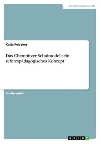 Das Chemnitzer Schulmodell: ein reformpädagogisches Konzept