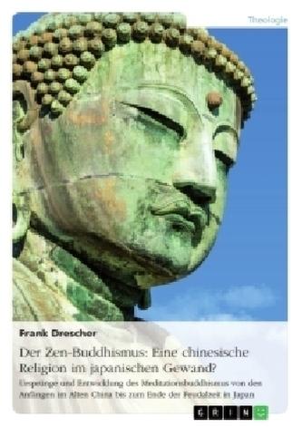 Der Zen-Buddhismus: Eine chinesische Religion im japanischen Gewand?