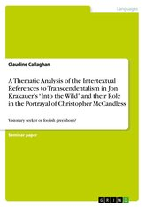"A Thematic Analysis of the Intertextual References to Transcendentalism in Jon Krakauer\'s ""Into the Wild\"" and their Role in the"