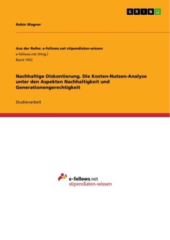 Nachhaltige Diskontierung. Die Kosten-Nutzen-Analyse unter den Aspekten Nachhaltigkeit und Generationengerechtigkeit