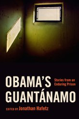 Obama\'s Guantánamo: Stories from an Enduring Prison
