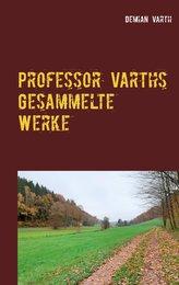 Professor Varths Gesammelte Werke