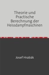 Theorie und Practische Berechnung der Heissdampfmaschinen