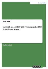 Deutsch als Mutter- und Fremdsprache. Der Erwerb des Kasus