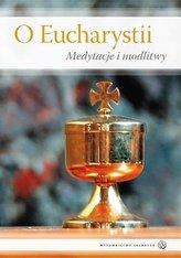 O Eucharystii. Medytacje i modlitwy