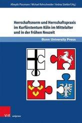 Herrschaftsnorm und Herrschaftspraxis im Kurfürstentum Köln im Mittelalter und in der Frühen Neuzeit