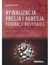 Rywalizacja, presja i agresja Federacji Rosyjskiej