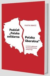 "Podział \""Polska solidarna - Polska liberalna\""..."