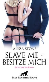 Slave me - Besitze mich | Erotischer SM-Roman