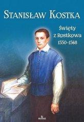 Stanisław Kostka. Święty z Rostkowa (1550-1568)