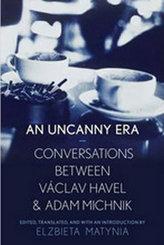 An Uncanny Era: Conversations Between Vaclav Havel and Adam Michnik