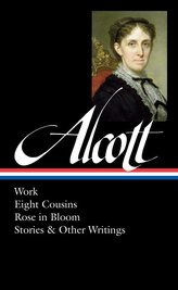 Louisa May Alcott: Work, Eight Cousins, Rose in Bloom, Stories & Other Writings (Loa #256)