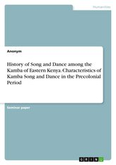 History of Song and Dance among the Kamba of Eastern Kenya. Characteristics of Kamba Song and Dance in the Precolonial Period
