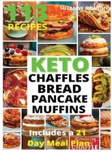Keto Bread, Basic Chaffles, Pancake and Muffins: 113 Easy To Follow Recipes for Ketogenic Weight-Loss, Natural Hormonal Health &
