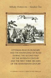 Ottoman rule in Hungary and the knowledge of Islam during the second half of the sixteenth century and the first three decades o