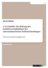 § 43 GmbHG. Die Haftung der GmbH-Geschäftsführer bei unternehmerischen Fehlentscheidungen