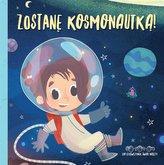 Zostanę kosmonautką! Do dziewczynek świat należy!