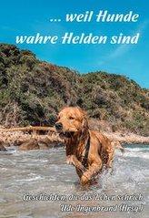 ... weil Hunde wahre Helden sind
