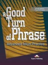A Good Turn of Phrase. Advanced Idioms Practice SB