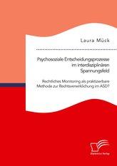 Psychosoziale Entscheidungsprozesse im interdisziplinären Spannungsfeld. Rechtliches Monitoring als praktizierbare Methode zur R