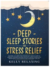 Deep Sleep Stories for Stress Relief: Bedtime Lullabies for Stressed-Out Adults. How to Improve Your Relaxation and Fall Asleep