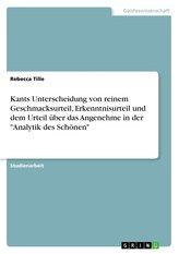 """Kants Unterscheidung von reinem Geschmacksurteil, Erkenntnisurteil und dem Urteil über das Angenehme in der \""""Analytik des Schöne"""