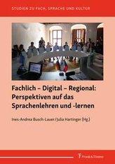 Fachlich - Digital - Regional: Perspektiven auf das Sprachenlehren und -lernen